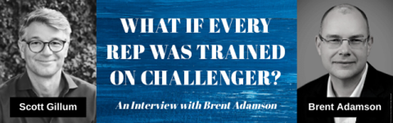 What If Every Rep Was Trained On Challenger? Interview with Brent Adamson